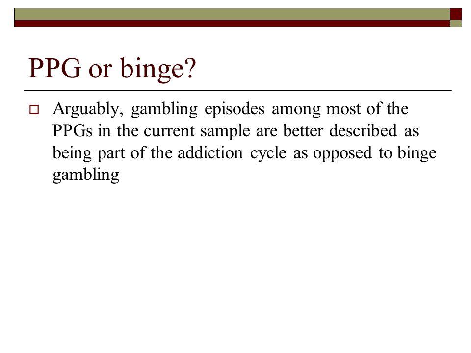 PPG or binge
