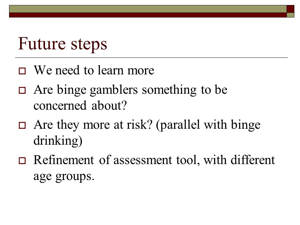 Future steps We need to learn more