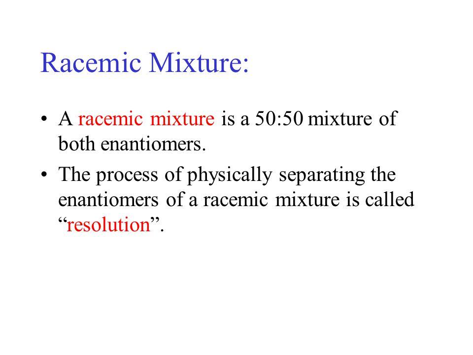 Racemic Mixture: A racemic mixture is a 50:50 mixture of both enantiomers.