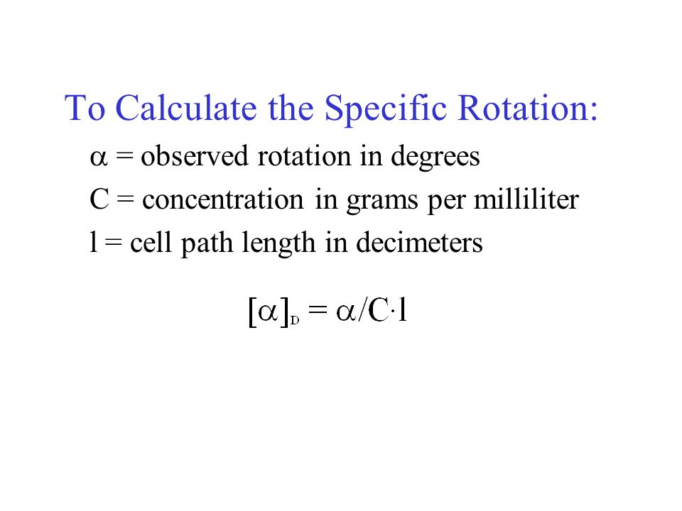 To Calculate the Specific Rotation: