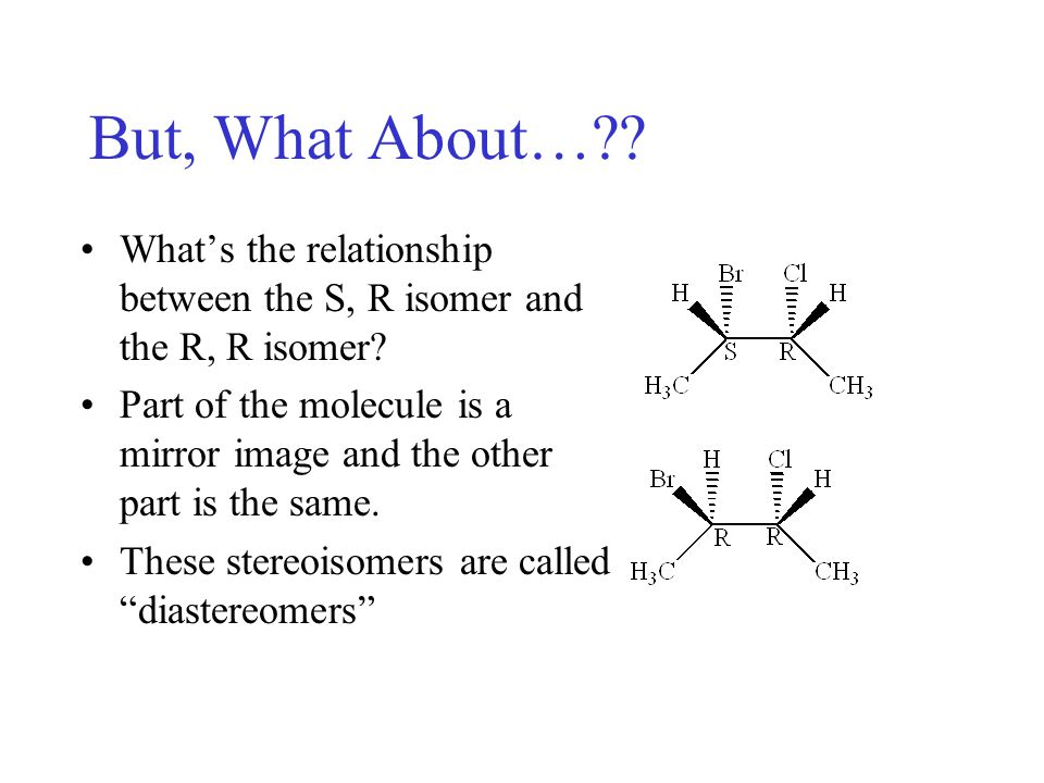 But, What About… What's the relationship between the S, R isomer and the R, R isomer