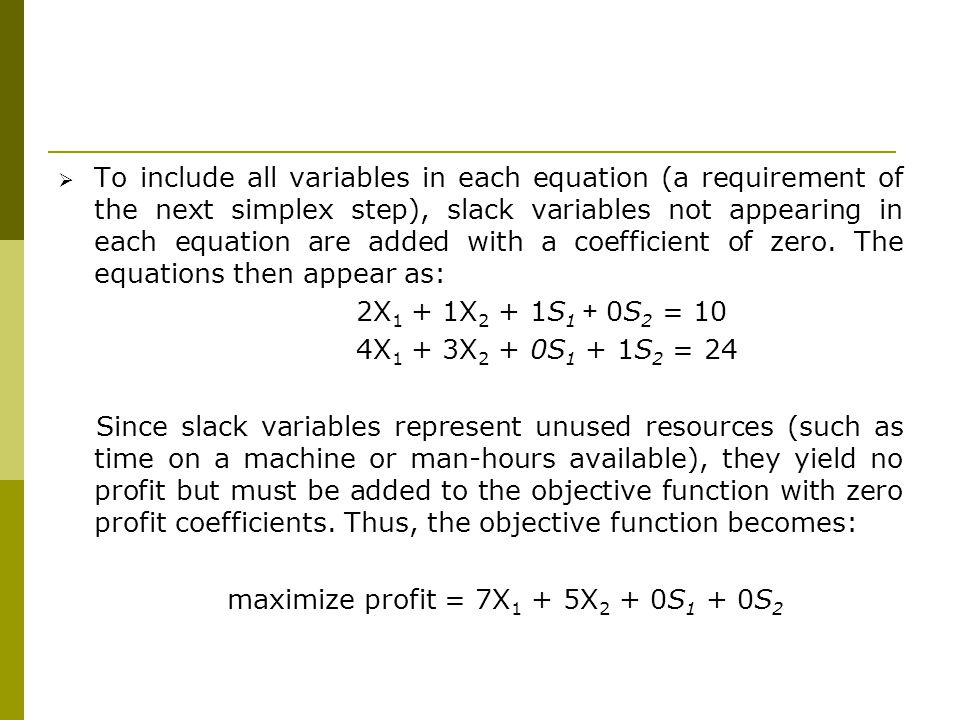 To include all variables in each equation (a requirement of the next simplex step), slack variables not appearing in each equation are added with a coefficient of zero. The equations then appear as: