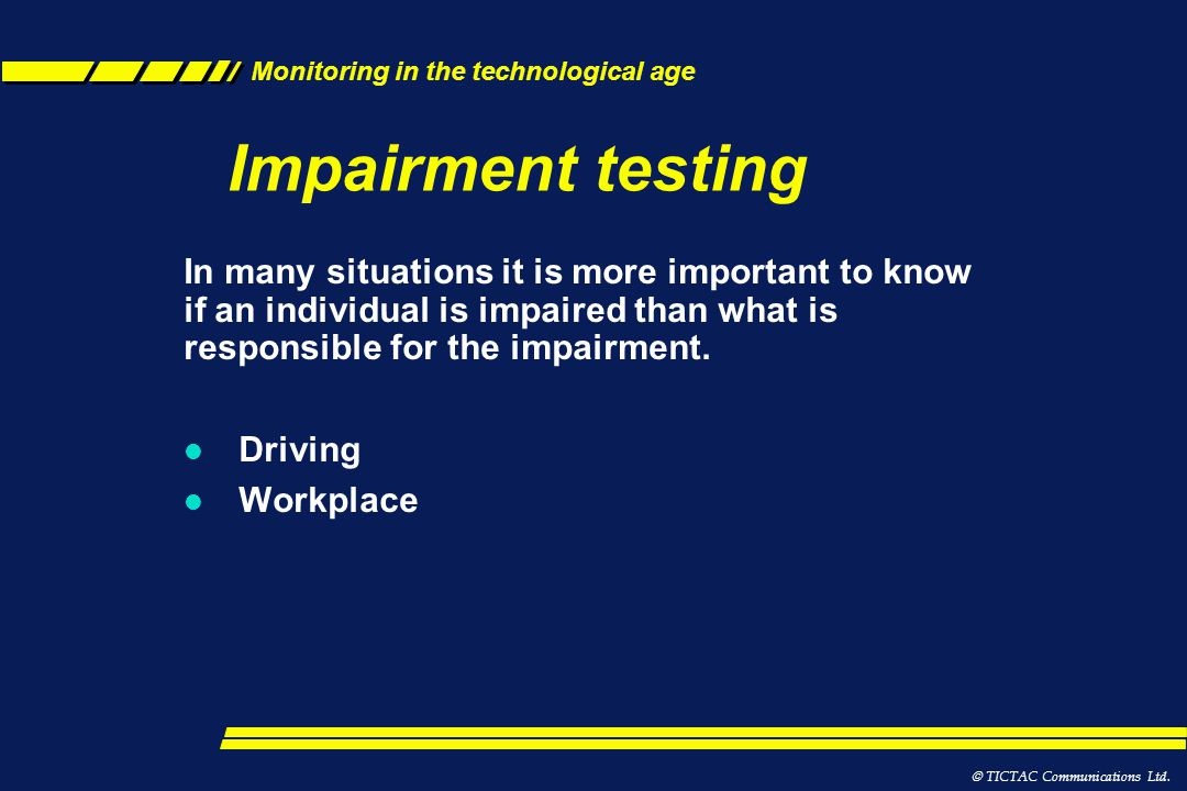 Impairment testing In many situations it is more important to know if an individual is impaired than what is responsible for the impairment.