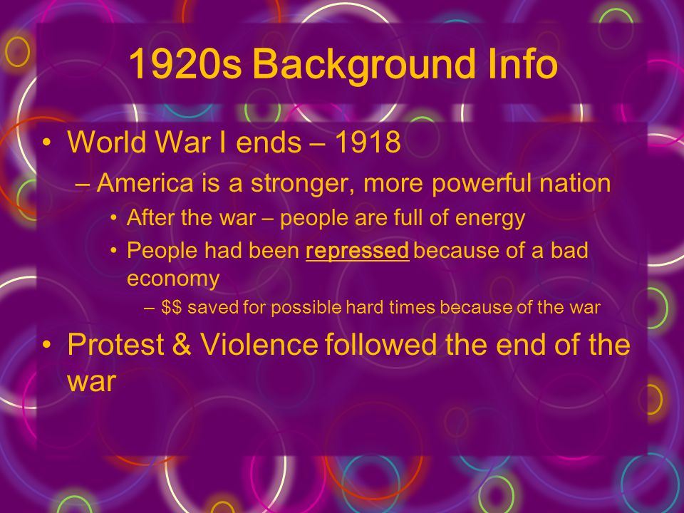 1920s Background Info World War I ends – 1918