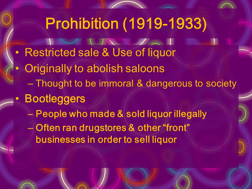Prohibition (1919-1933) Restricted sale & Use of liquor