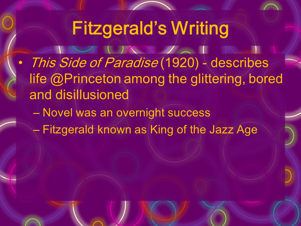 Fitzgerald's Writing This Side of Paradise (1920) - describes life @Princeton among the glittering, bored and disillusioned.