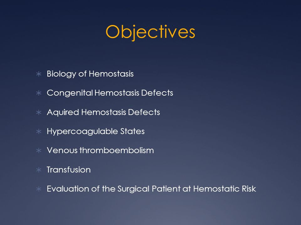 Objectives Biology of Hemostasis Congenital Hemostasis Defects