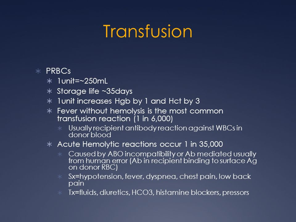 Transfusion PRBCs 1unit=~250mL Storage life ~35days