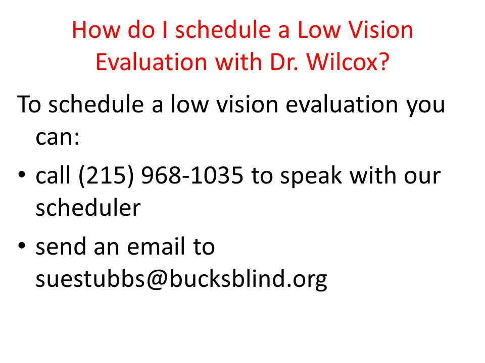How do I schedule a Low Vision Evaluation with Dr. Wilcox