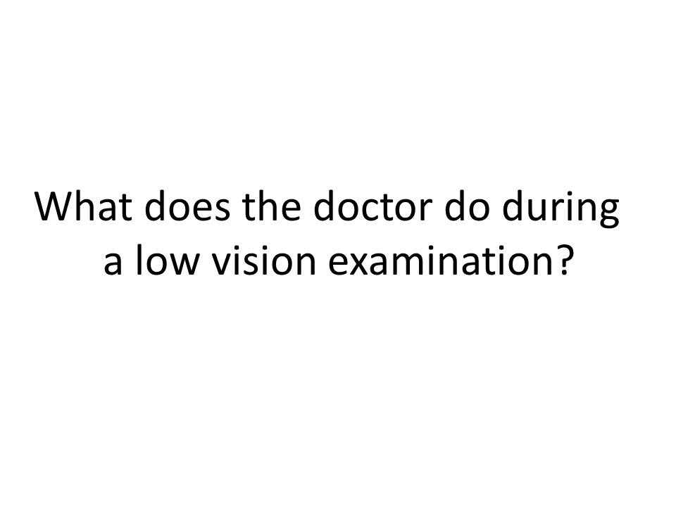 What does the doctor do during a low vision examination