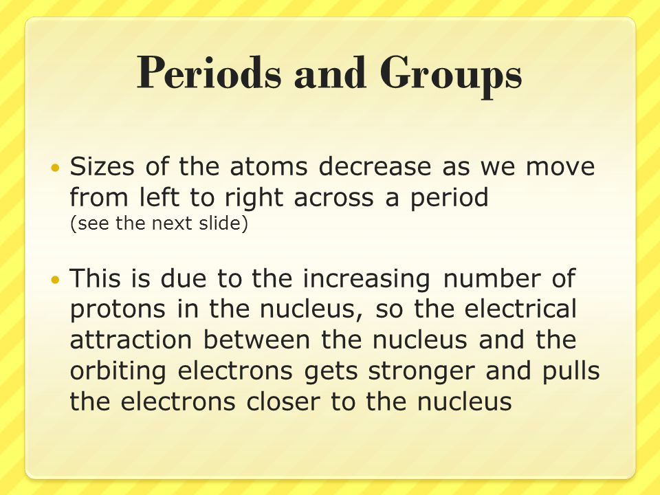 Periods and Groups Sizes of the atoms decrease as we move from left to right across a period (see the next slide)