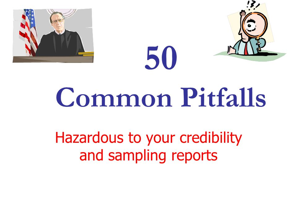 Hazardous to your credibility and sampling reports