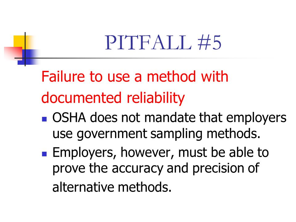 PITFALL #5 Failure to use a method with documented reliability