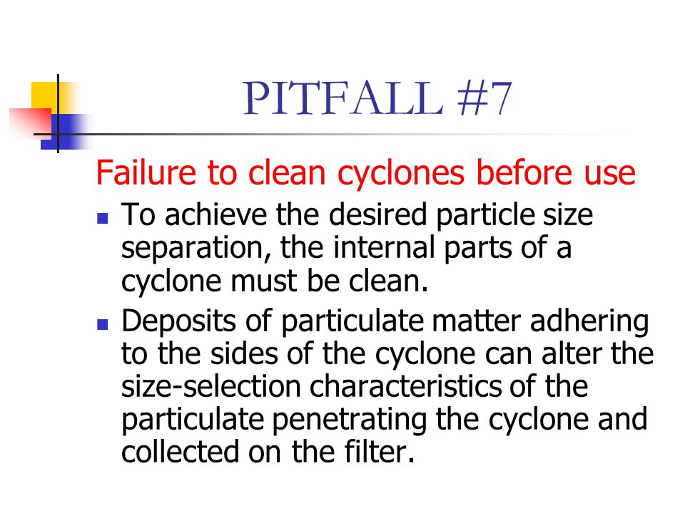 PITFALL #7 Failure to clean cyclones before use