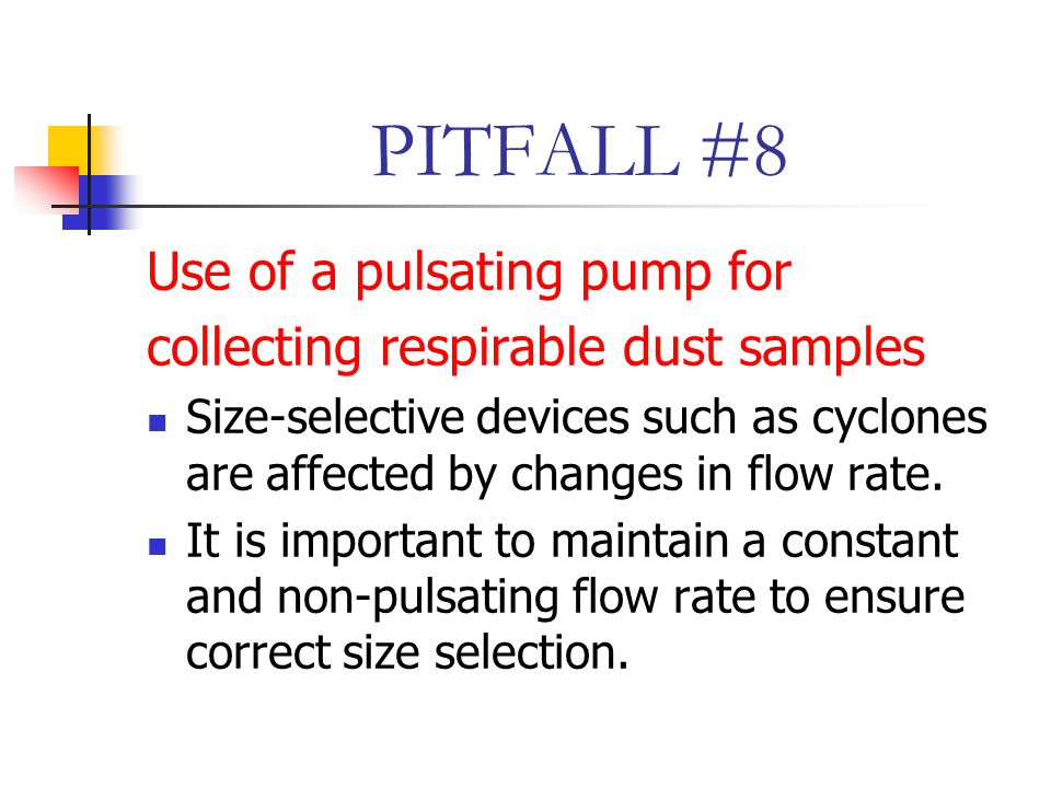 PITFALL #8 Use of a pulsating pump for