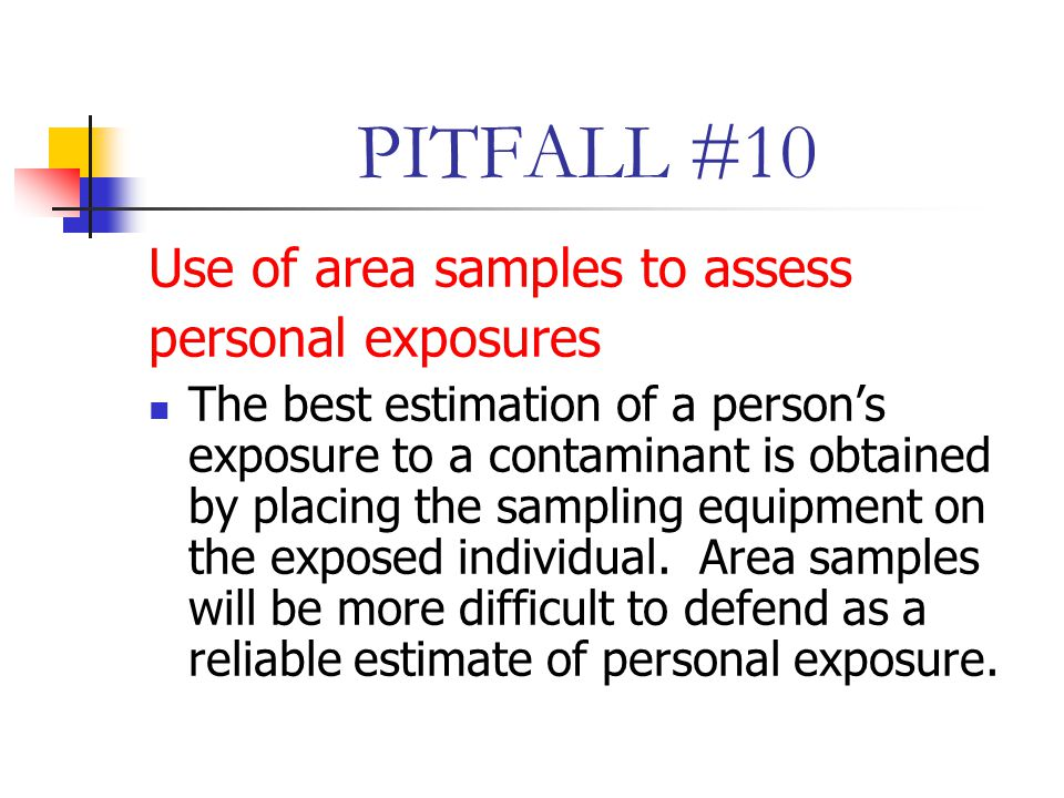PITFALL #10 Use of area samples to assess personal exposures