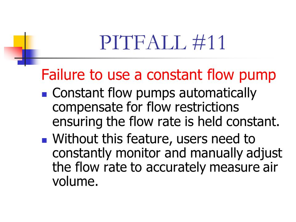 PITFALL #11 Failure to use a constant flow pump