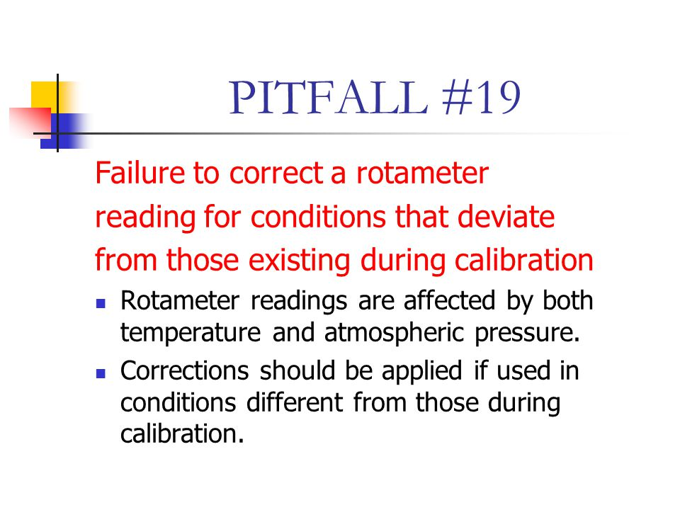 PITFALL #19 Failure to correct a rotameter