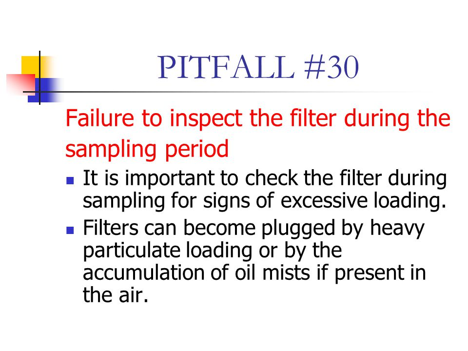 PITFALL #30 Failure to inspect the filter during the sampling period