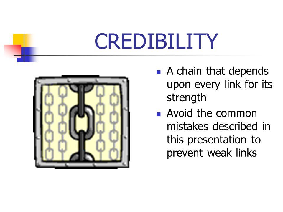CREDIBILITY A chain that depends upon every link for its strength