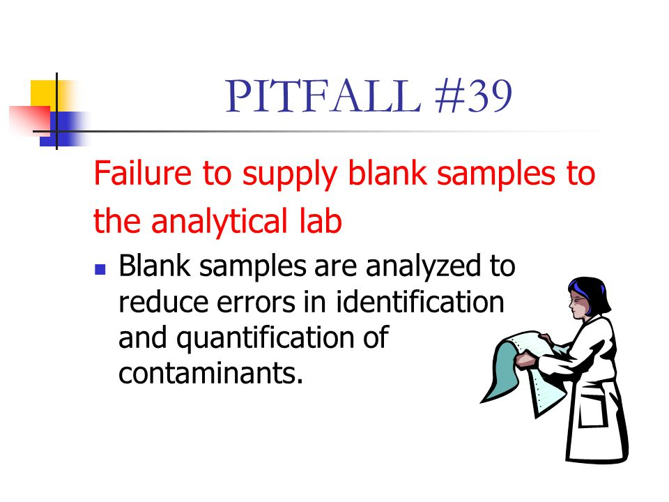 PITFALL #39 Failure to supply blank samples to the analytical lab