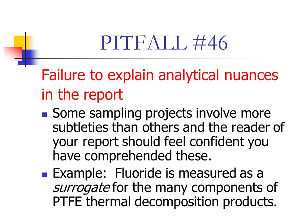PITFALL #46 Failure to explain analytical nuances in the report