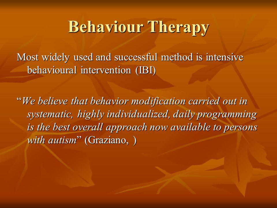 Behaviour Therapy Most widely used and successful method is intensive behavioural intervention (IBI)