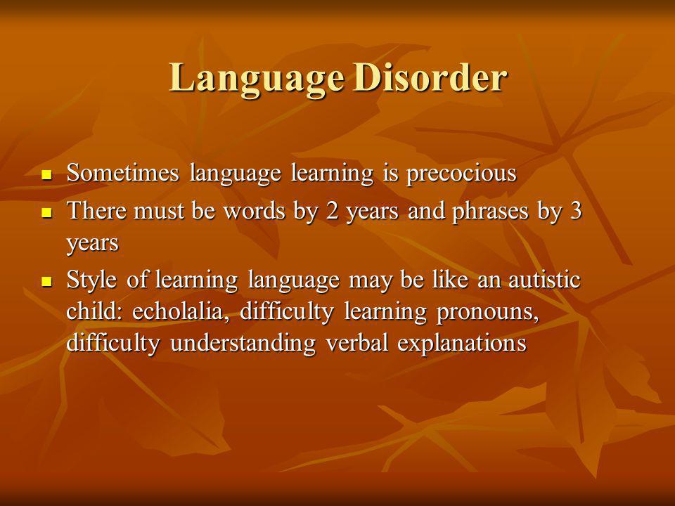 Language Disorder Sometimes language learning is precocious