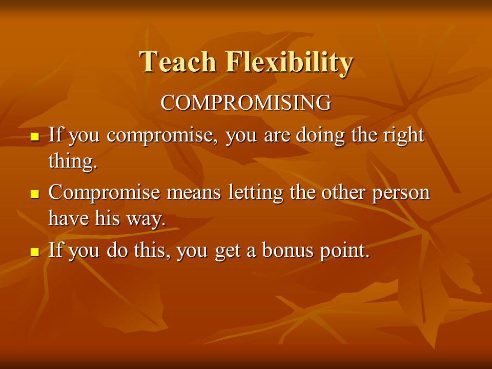 Teach Flexibility COMPROMISING