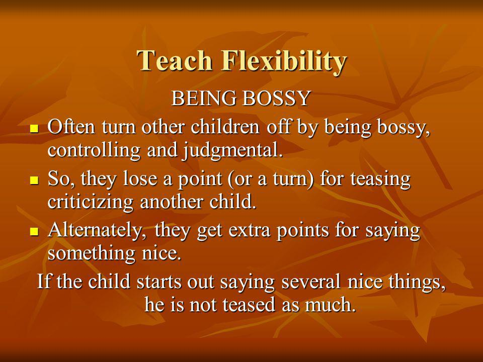 Teach Flexibility BEING BOSSY