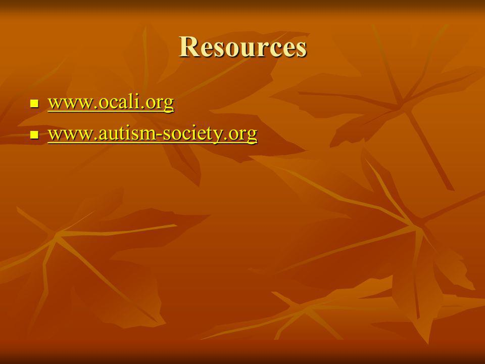 Resources www.ocali.org www.autism-society.org