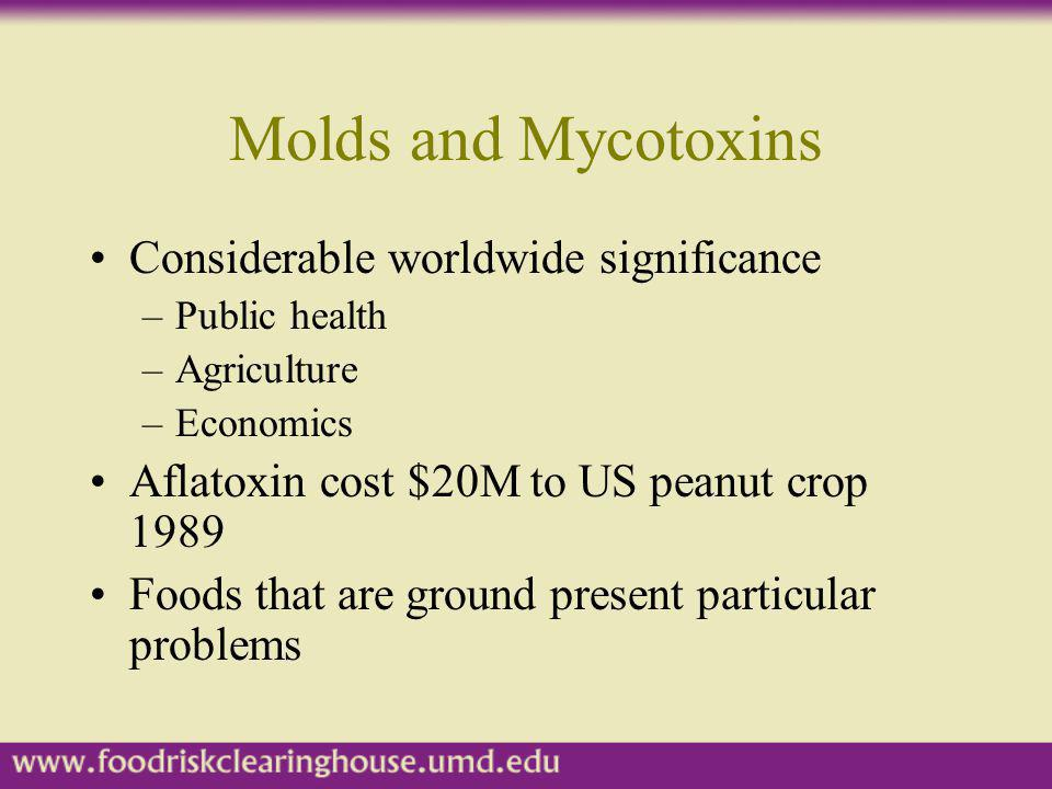 Molds and Mycotoxins Considerable worldwide significance