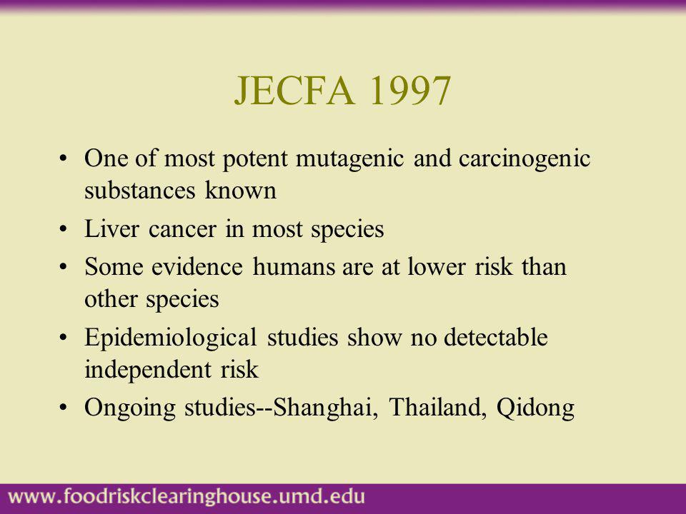 JECFA 1997 One of most potent mutagenic and carcinogenic substances known. Liver cancer in most species.