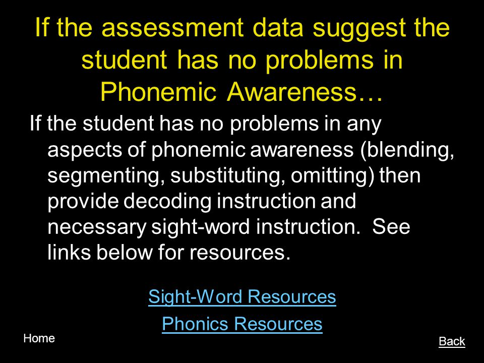 If the assessment data suggest the student has no problems in Phonemic Awareness…