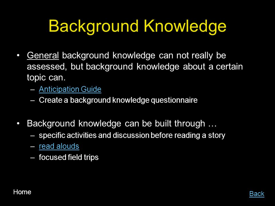 Background Knowledge General background knowledge can not really be assessed, but background knowledge about a certain topic can.