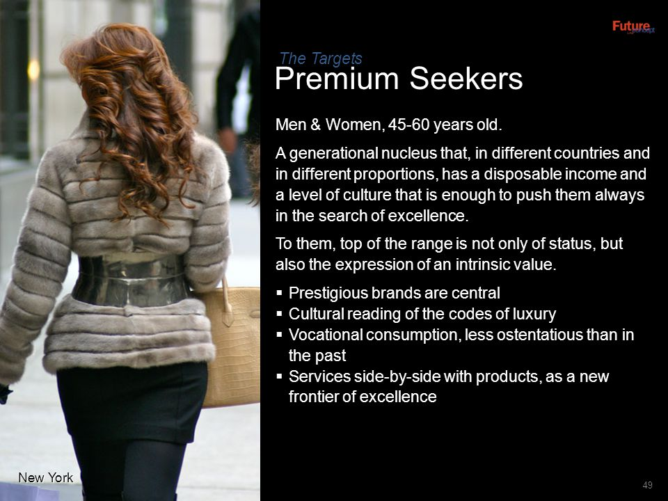 Premium Seekers The Targets Men & Women, 45-60 years old.