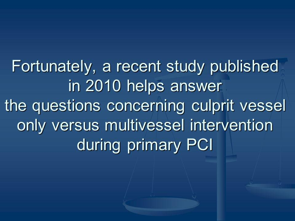 Fortunately, a recent study published in 2010 helps answer the questions concerning culprit vessel only versus multivessel intervention during primary PCI