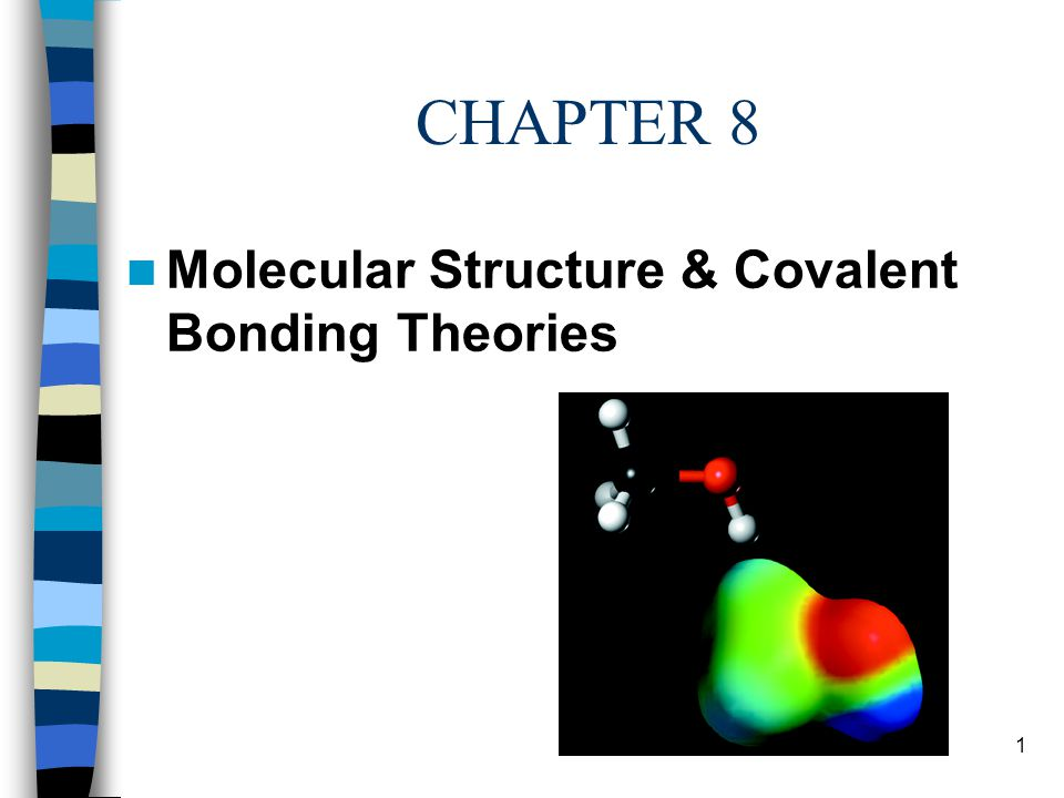 CHAPTER 8 Molecular Structure & Covalent Bonding Theories