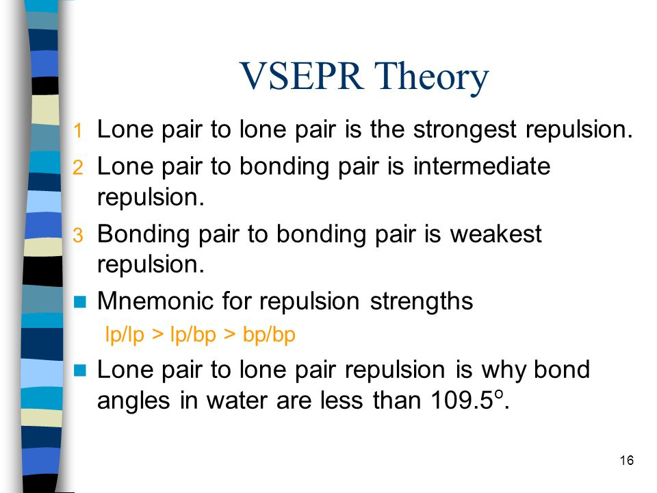 VSEPR Theory Lone pair to lone pair is the strongest repulsion.