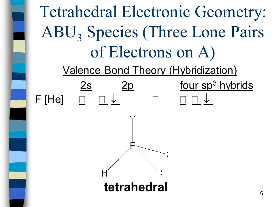 Tetrahedral Electronic Geometry: ABU3 Species (Three Lone Pairs of Electrons on A)