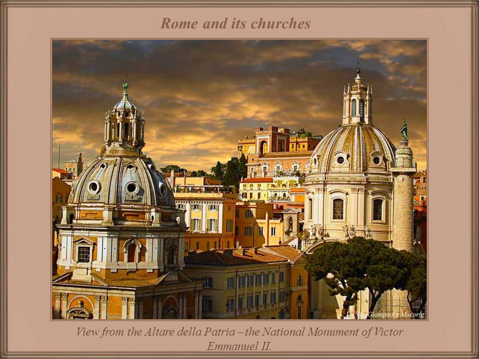 Rome and its churches View from the Altare della Patria – the National Monument of Victor Emmanuel II.