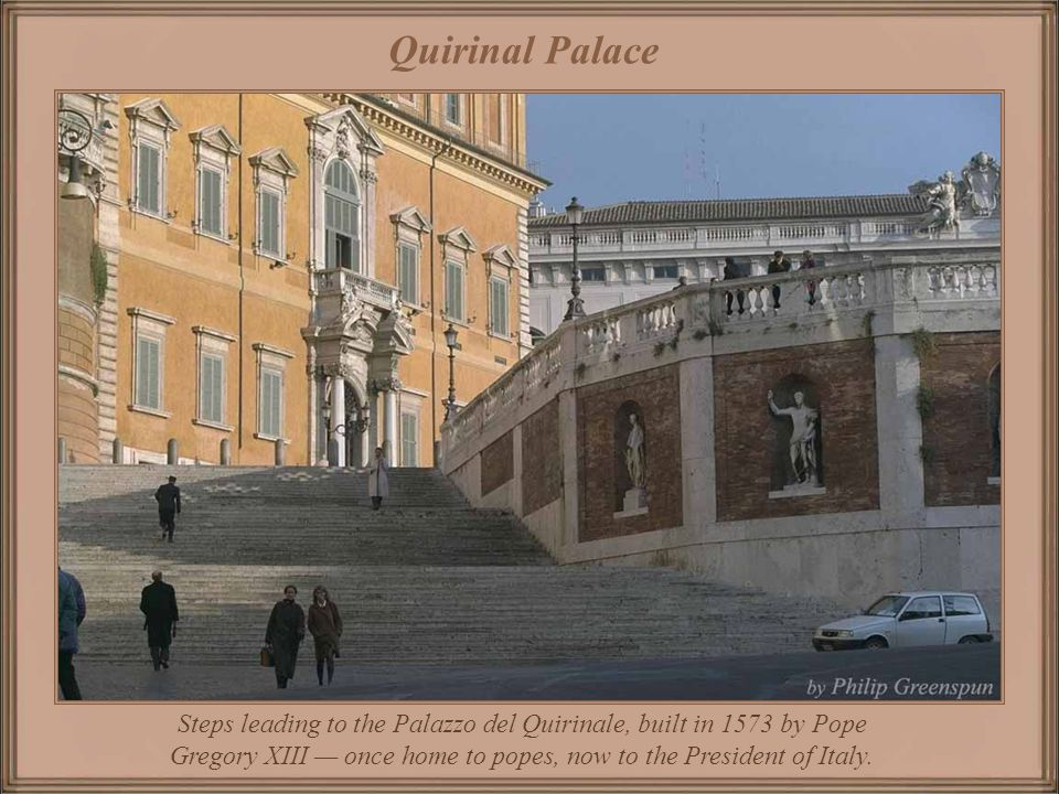 Quirinal Palace Steps leading to the Palazzo del Quirinale, built in 1573 by Pope Gregory XIII — once home to popes, now to the President of Italy.