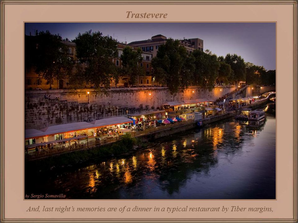 Trastevere And, last night's memories are of a dinner in a typical restaurant by Tiber margins,