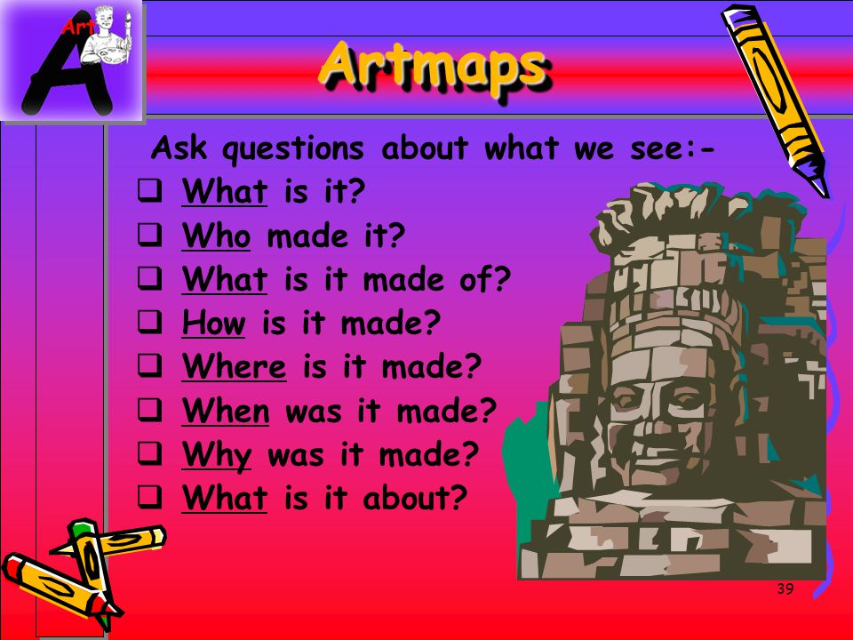 Artmaps Ask questions about what we see:- What is it Who made it