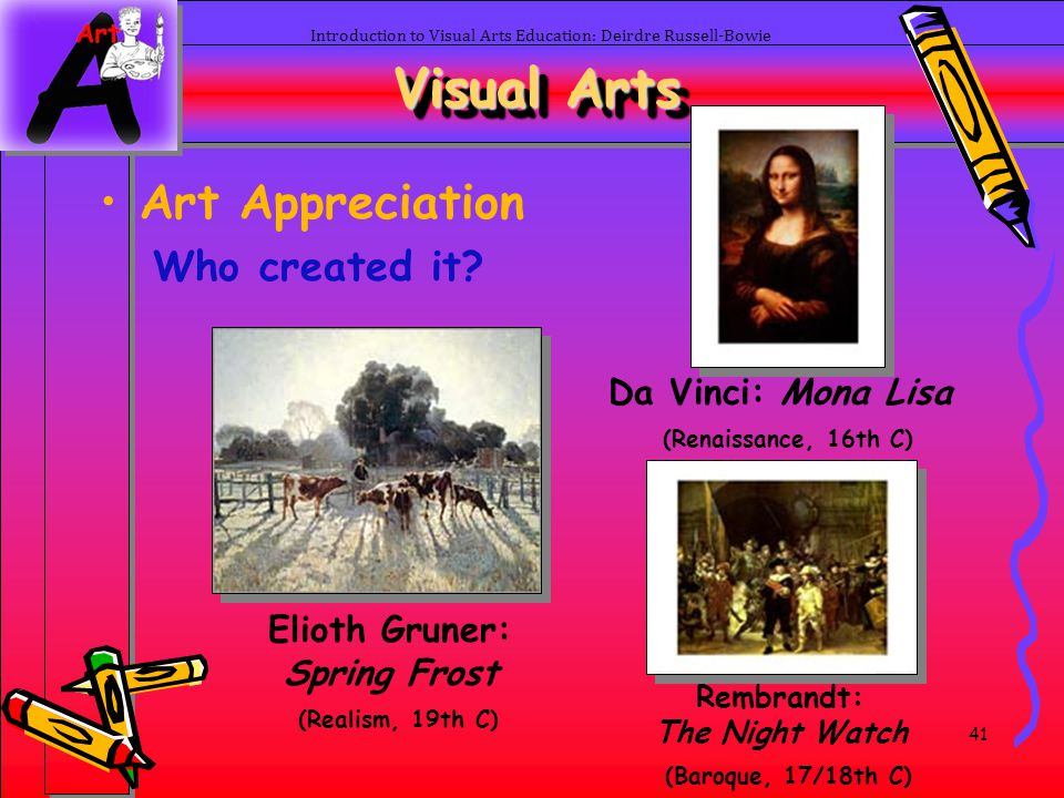 Visual Arts Art Appreciation Who created it
