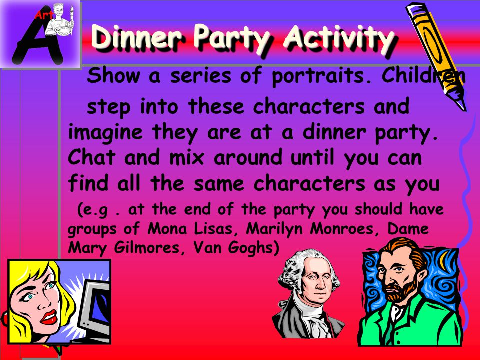 Dinner Party Activity Show a series of portraits. Children