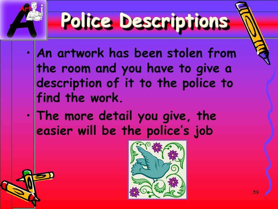 Police Descriptions An artwork has been stolen from the room and you have to give a description of it to the police to find the work.