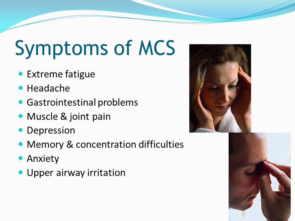 Symptoms of MCS Extreme fatigue Headache Gastrointestinal problems