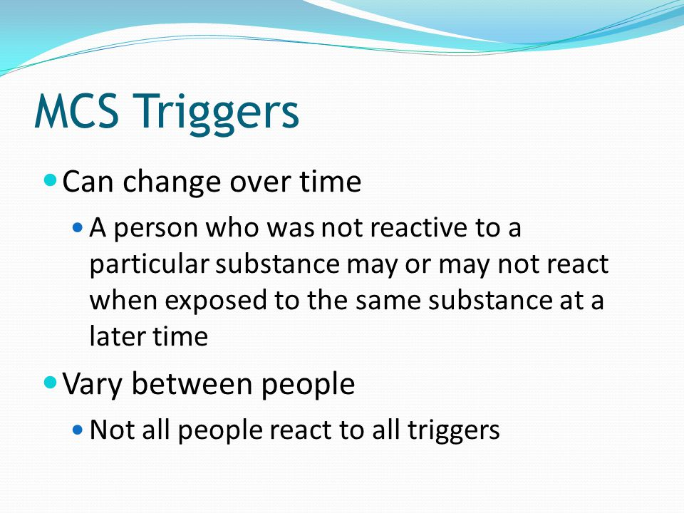 MCS Triggers Can change over time Vary between people