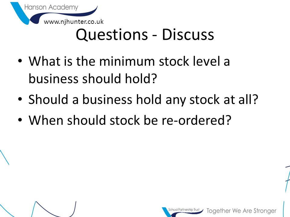 Questions - Discuss What is the minimum stock level a business should hold Should a business hold any stock at all